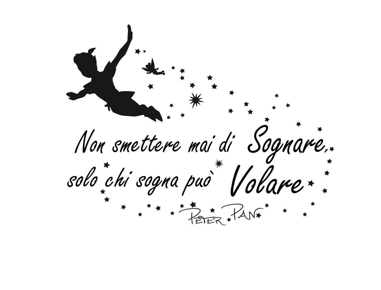 Adesivi Muro Frasi Peter Pan Non Smettere Mai Di Sognare Solo Chi