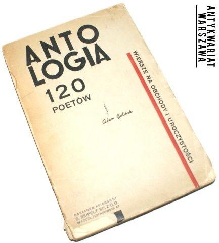 Antologia 120 poetów. Wiersze na obchody i uroczystości, Zebrał, Adam Galiński, Łódź [1939], Nakładem Księgarni S. Seipelt sp. z o. o., http://antykwariatwaw.pl/antologia-120-poetow-wiersze-na-obchody-i-uroczystosci-galinski-adam-zebral