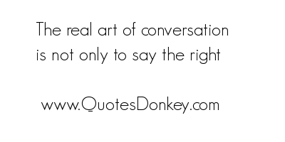 The Real Art Of Conversation Quote Speak Quotes Mistress Quotes Speak Quotes Conversation Quotes