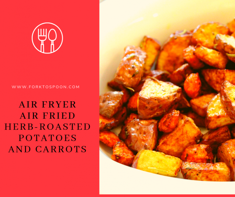 Air Fryer, Air Fried, Herb Roasted Potatoes and Carrots