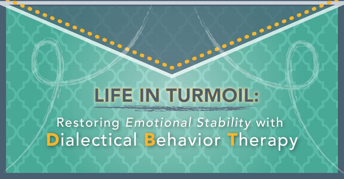 Life in Turmoil: Restoring Emotional Stability with Dialectical Behavior Therapy
