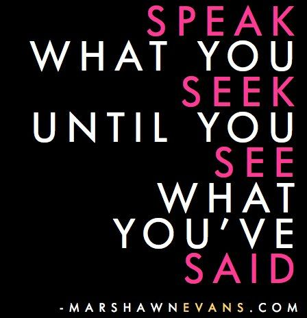 Image result for speak what you seek quotes