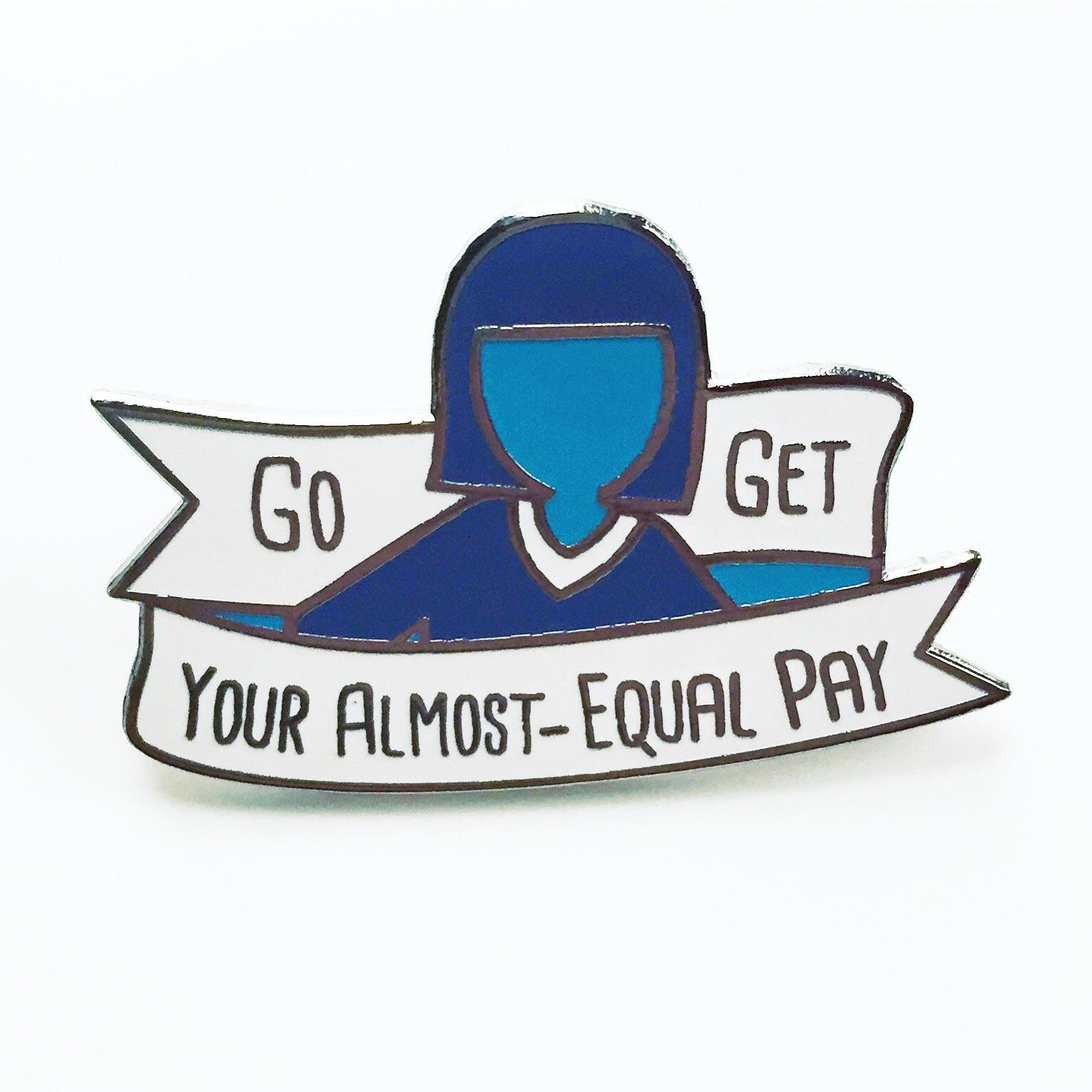 Go Get Your Almost Equal Pay Enamel Pin Clothes Bag And Ships