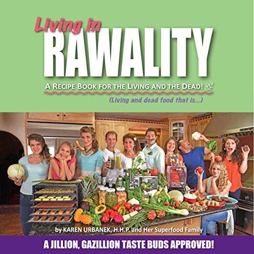 Living in rawality a recipe book for the living and the dead living in rawality a recipe book for the living and the dead best value raw food recipesorganic forumfinder