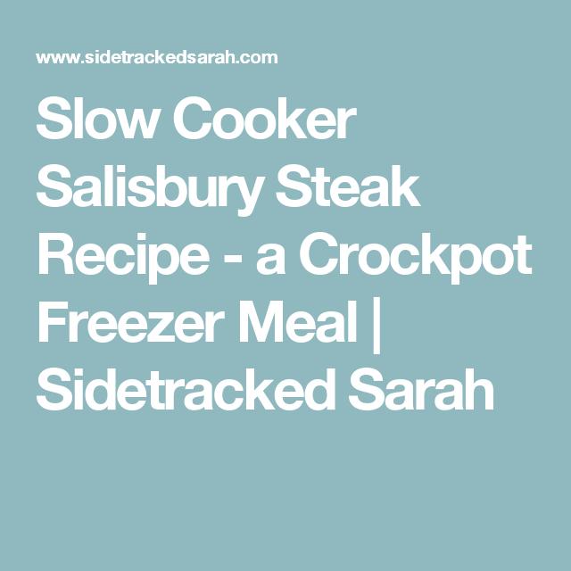 Slow Cooker Salisbury Steak Recipe - a Crockpot Freezer Meal | Sidetracked Sarah