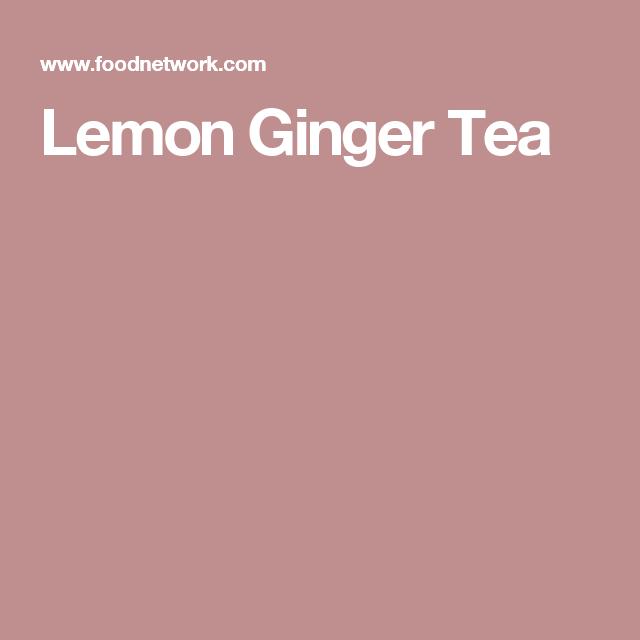 Lemon ginger tea diabetes pinterest ginger tea lemon and teas get lemon ginger tea recipe from food network forumfinder Choice Image
