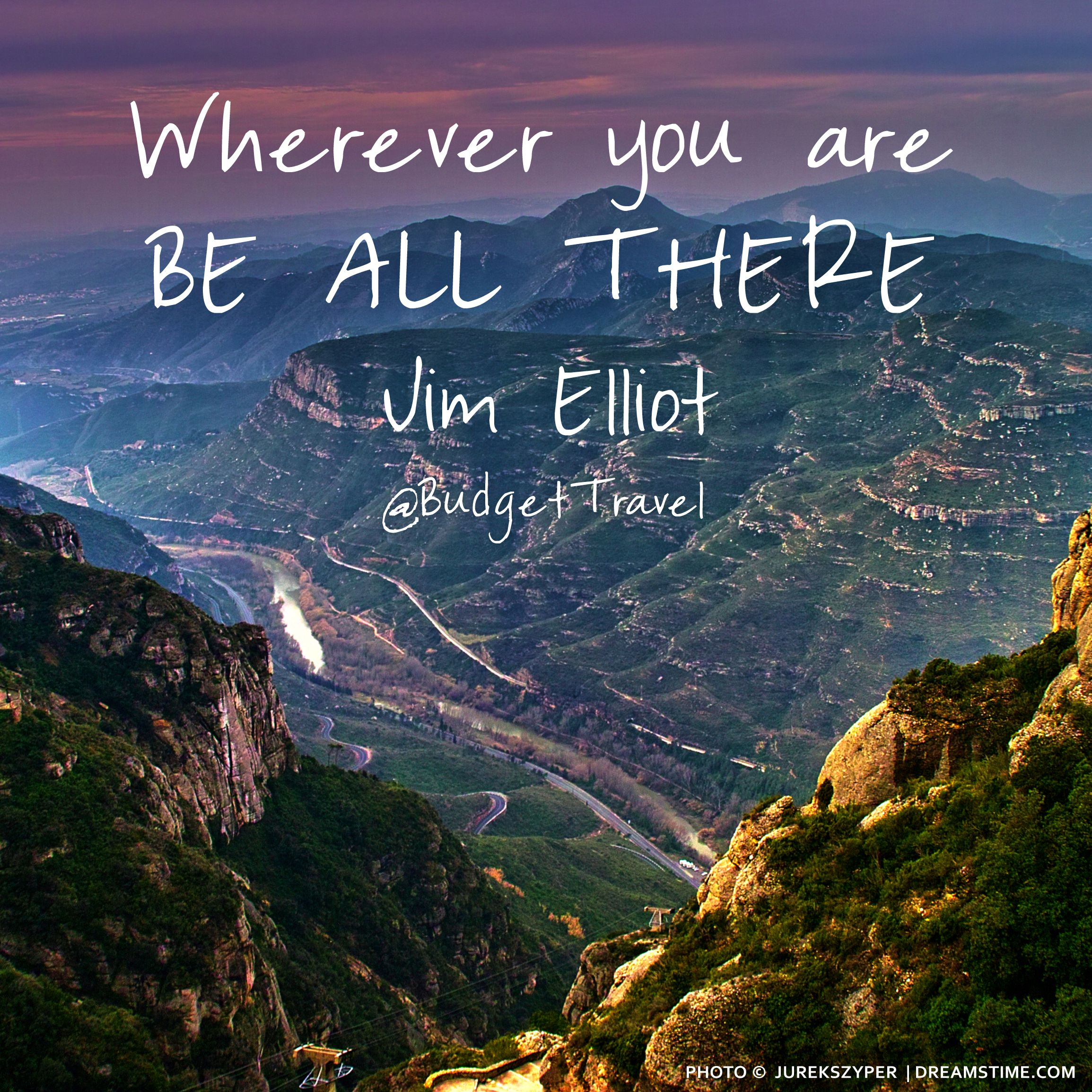 Scenic quotes daily inspirational quotations and sayings on - Wherever You Are Be All There Travel Quote