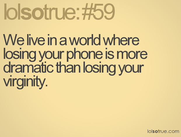 We live in a world where losing your phone is more