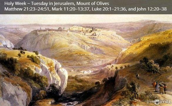 Scripture reading for Tuesday of Holy Week ~ Jerusalem, Mount of Olives