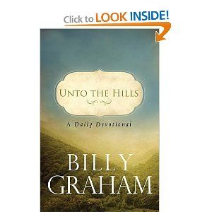 Unto The Hills A Daily Devotional Billy Graham 9780849946219 Amazon Com Books On My Coffee Table Now Thank Daily Devotional Devotional Books Billy Graham