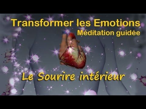 Meditation Guidee Transformer Les Emotions Le Sourire Interieur Meditation Guidee Meditation Emotions