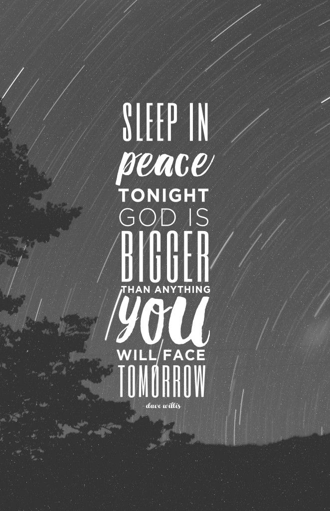 Sleep in peace tonight God is bigger than anything you will face tomorrow faith quote Dave Willis davewillis.org