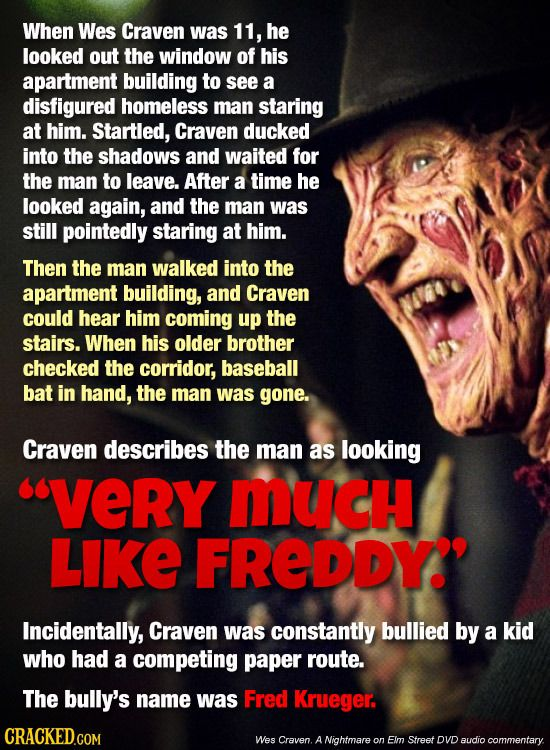So be careful who you scare. He could be the next Wes Craven.