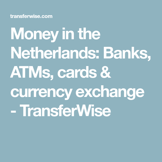 Money In The Netherlands Banks Atms Cards Currency Exchange Transferwise