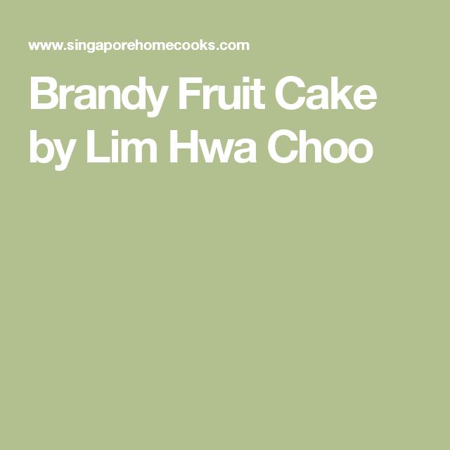 Brandy Fruit Cake By Lim Hwa Choo Fruit Cake Cooking