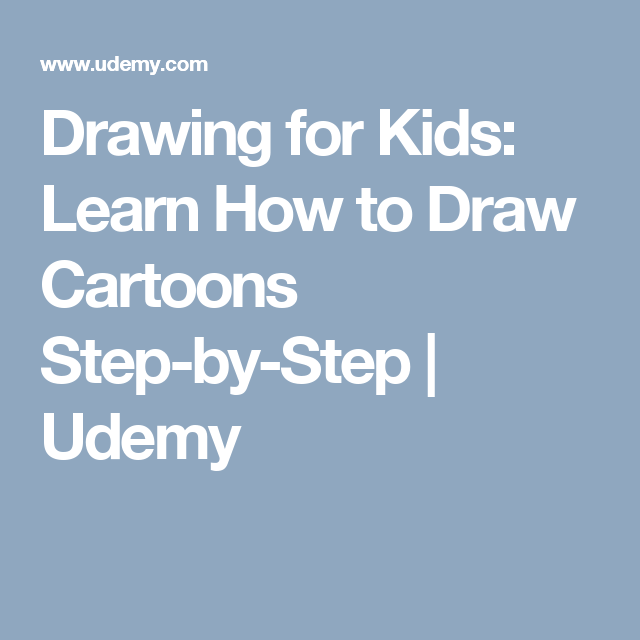 Drawing for Kids: Learn How to Draw Cartoons Step-by-Step | Udemy