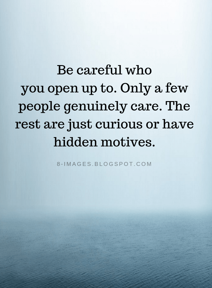 Quotes Be Careful Who You Open Up To Only A Few People Genuinely Care The Rest Are Just Curious Or Have Hidden Silence Quotes Vain Quotes Hidden Love Quotes