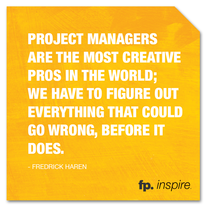 Project managers are the most creative pros in the world we have – Project Quote