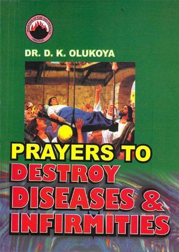 Prayers To Destroy Diseases And Infirmities By Dr D K Olukoya