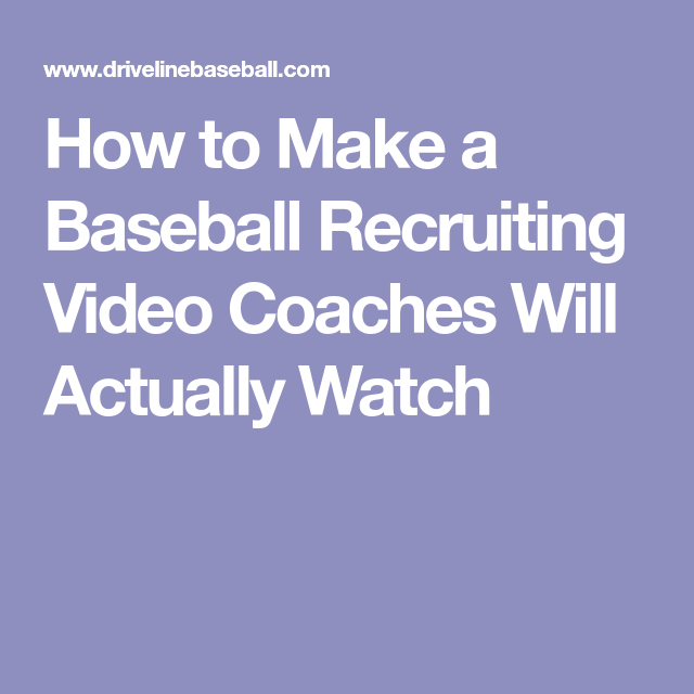 How To Make A Baseball Recruiting Video Coaches Will Actually Watch Recruitment Baseball Coaching