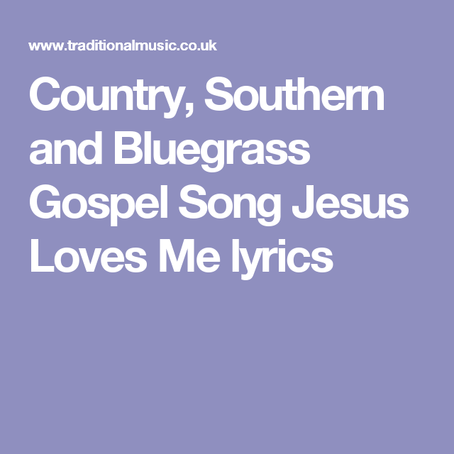 Country Southern And Bluegrass Gospel Song Jesus Loves Me Lyrics