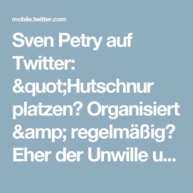 """Sven Petry auf Twitter: """"Hutschnur platzen? Organisiert & regelmäßig? Eher der Unwille und/oder die Unfähigkeit zu anständigem Benehmen und demokratischem Diskurs. https://t.co/cRcpa3YnuU"""""""