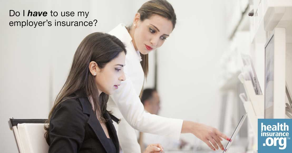 My Employer Offers Insurance But I Think It S Too Expensive Can