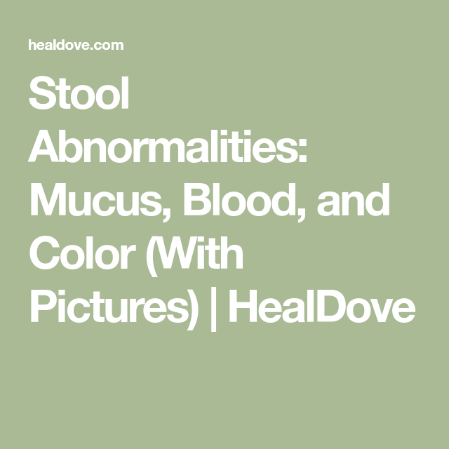 Stool Abnormalities: Mucus, Blood, and Color (With Pictures