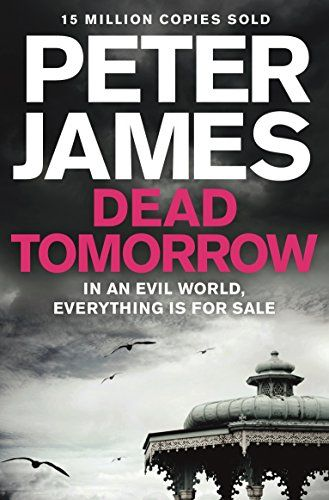 Dead Tomorrow Roy Grace Divthe Body Of A Missing Teenager Is Dredged From The Seabed Off The Sussex Coast Missing Vital Organ James Dead Books Paperbacks