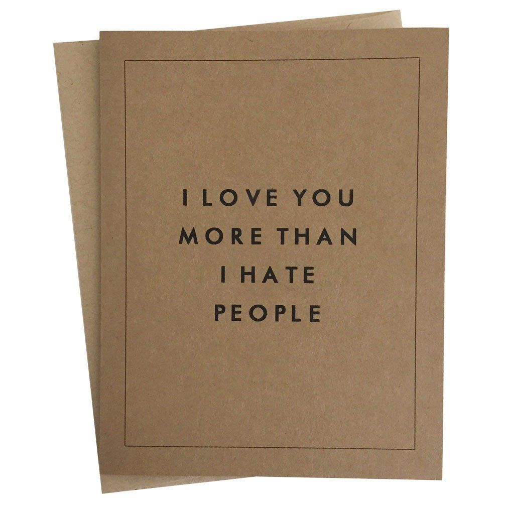 "I Love You More Than Funny Quotes I Love You More Than I Hate People"" Greeting Card  Hate People"