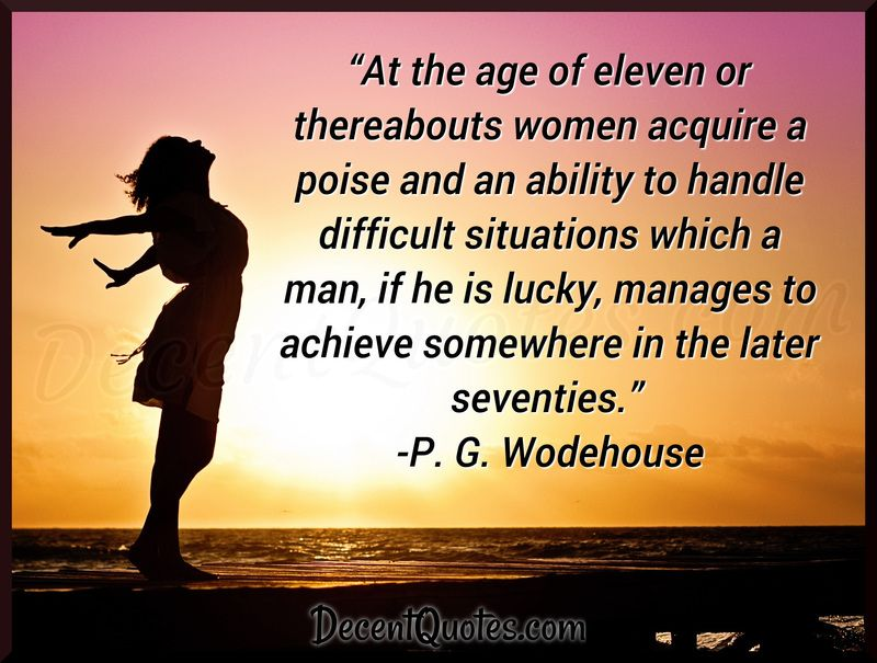P G Wodehouse  \u0027At the age of 11 or thereabouts, women acquire a