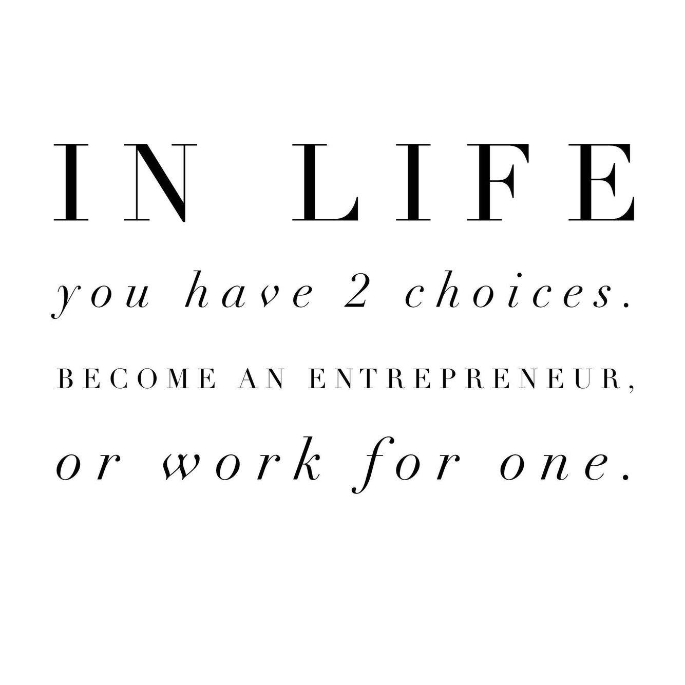 Which will you choose? I am an entrepreneur that means I