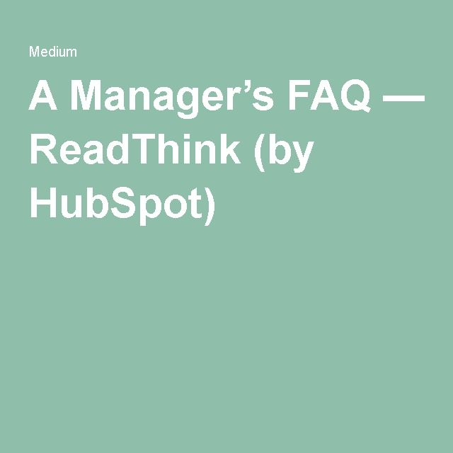 A Manager's FAQ — ReadThink (by HubSpot)