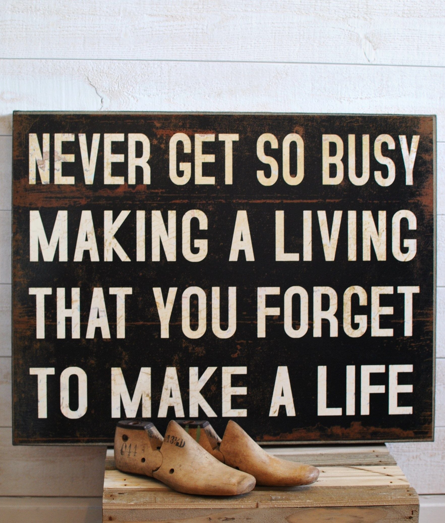 Get A Life: Never Get So Busy Making A Living That You Forget To Make