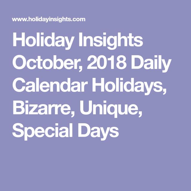 Holiday Insights October, 2018 Daily Calendar Holidays, Bizarre