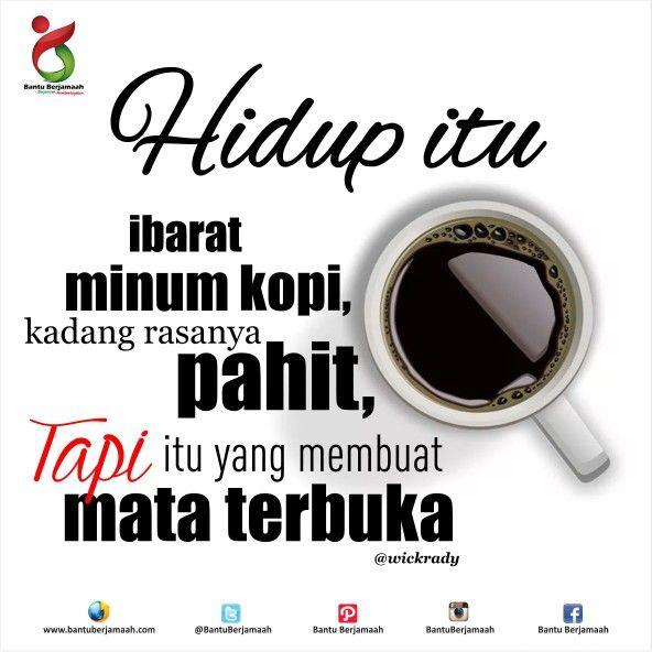 Hidup itu ibarat minum kopi, kadang terasa pahit, tapi itu yang membuat mata terbuka #LombaKa… | Kutipan persahabatan terbaik, Islamic quotes, Kata-kata motivasi