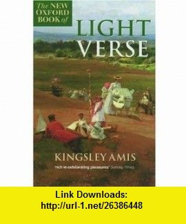 The New Oxford Book of Light Verse (Oxford paperbacks) (9780192820754) Kingsley Amis , ISBN-10: 0192820753  , ISBN-13: 978-0192820754 ,  , tutorials , pdf , ebook , torrent , downloads , rapidshare , filesonic , hotfile , megaupload , fileserve