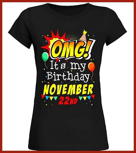 OMG It s My Birthday November 22nd Tshirt Scorpio Pride Special Offer not available in shops Comes in a variety of styles and colours OMG It s My Birthday November 22nd T...