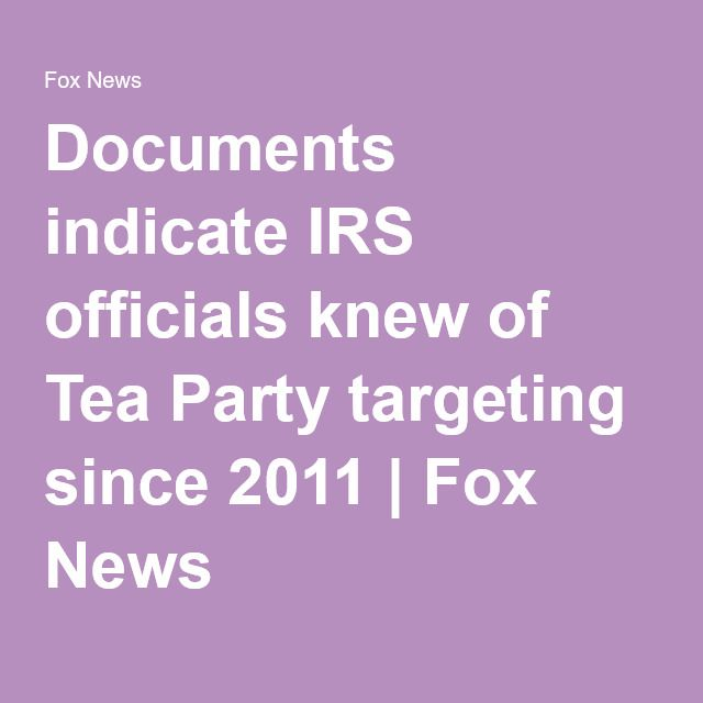 Documents indicate IRS officials knew of Tea Party targeting since 2011 | Fox News