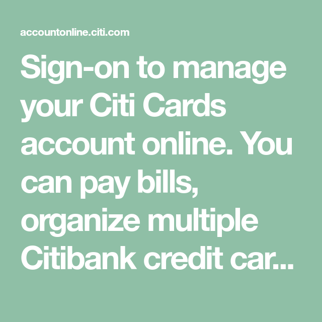 Sign On To Manage Your Citi Cards Account Online You Can Pay Bills