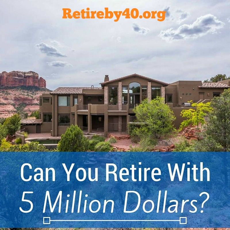 Can You Retire With 5 Million Dollars For Most People The Answer Would Be Heck Yes However People Who Ac Ulated 5 Million Dollars Arent Normal