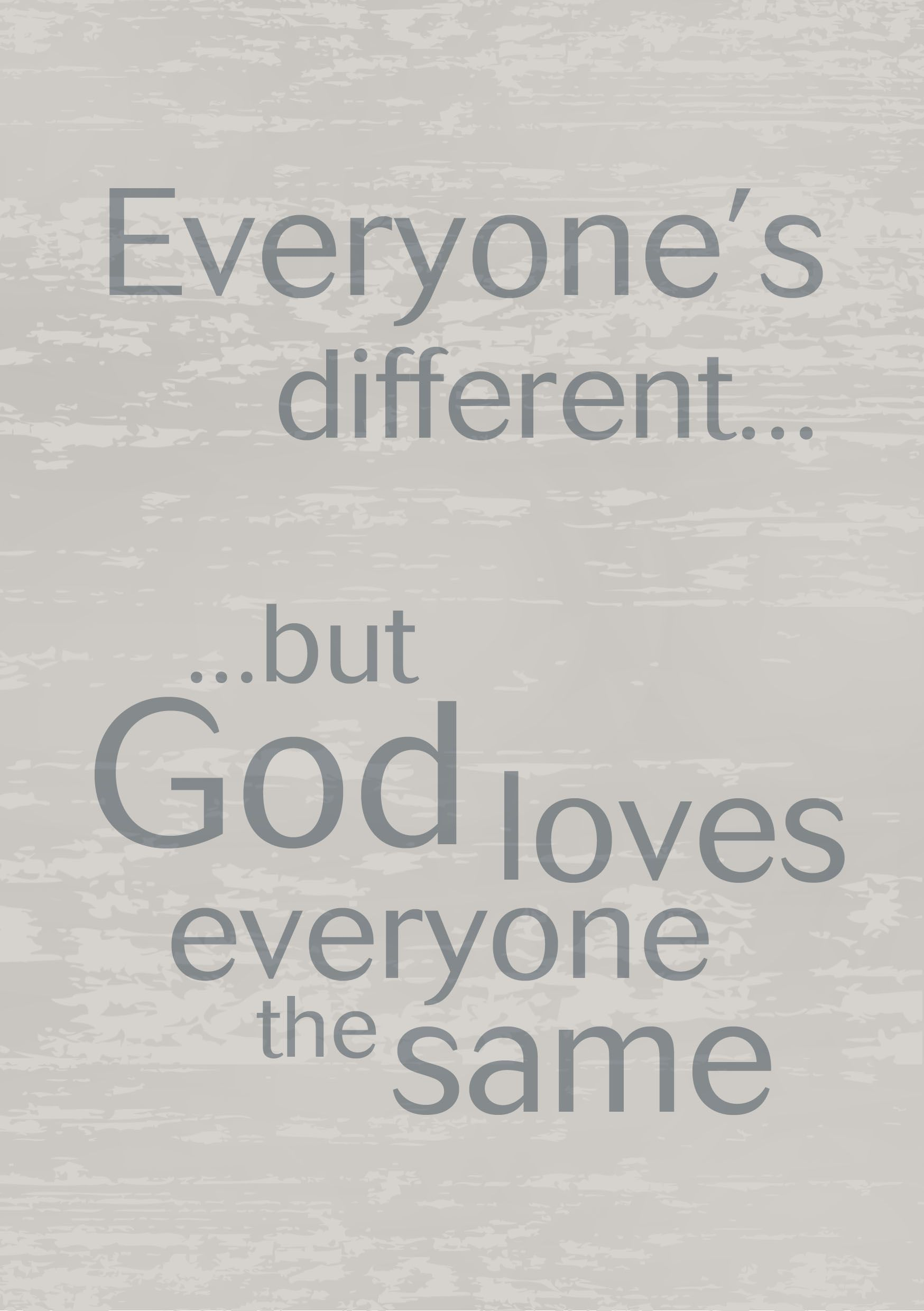 Everyone's Different... ...but God Loves Everyone The Same