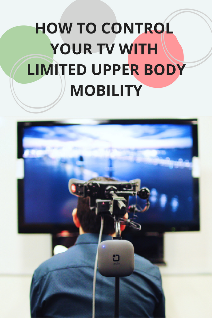 Controlling Your TV with Upper Body Impairments Upper