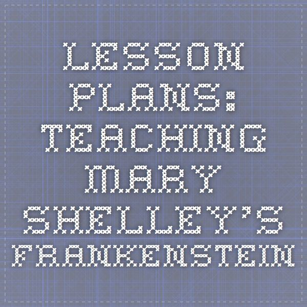 Lesson Plans: Teaching Mary Shelley's Frankenstein