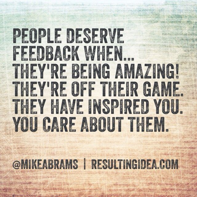 People deserve feedback when... They're being amazing! They're off their game. They have inspired you. You care about them.  #HowAreYouLeading?