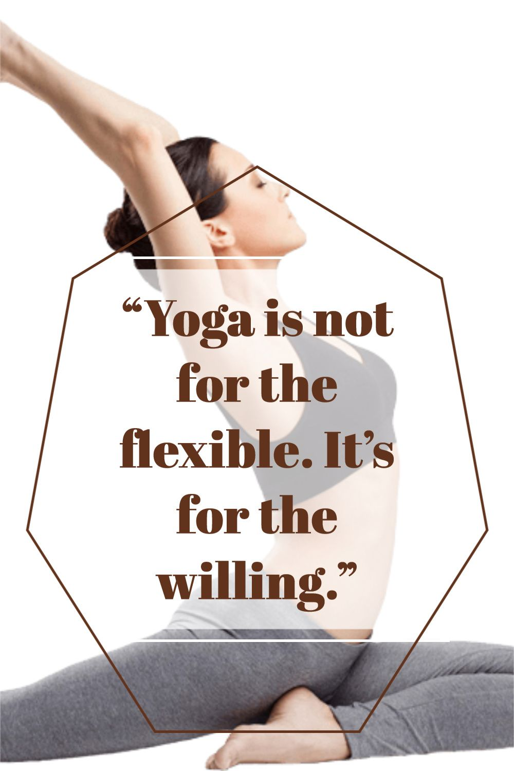 """""""Yoga is not for the flexible. It's for the willing."""""""