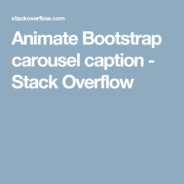 Animate Bootstrap carousel caption - Stack Overflow | Web Design