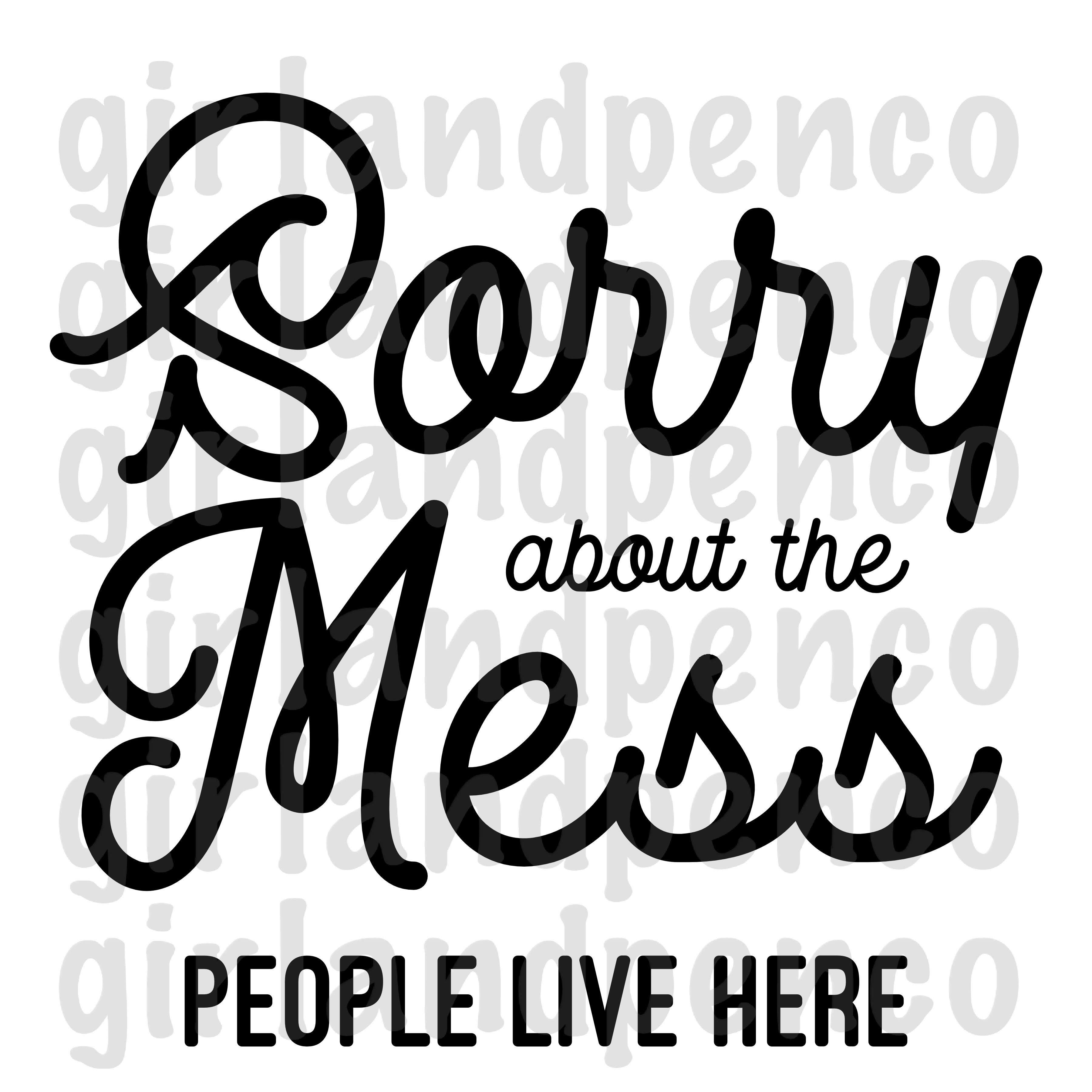Sorry About the Mess SVG File Cricut, Things to sell
