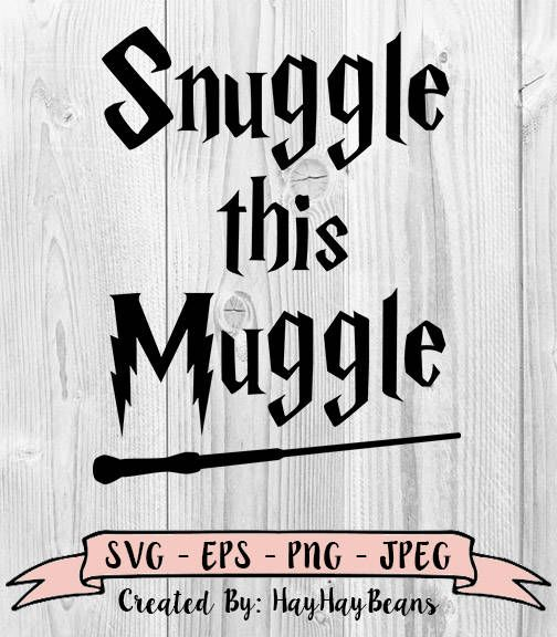 Snuggle This Muggle Svg Harry Potter Svg Svg File Muggles Svg Cricut Files Silhouette Files Svg Png Vector Image Cricut Silhouette Projects Cricut Free