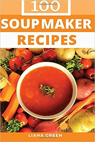 Soup maker recipe book 100 delicious nutritious soup recipes soup maker recipe book 100 delicious nutritious soup recipes amazon forumfinder Image collections